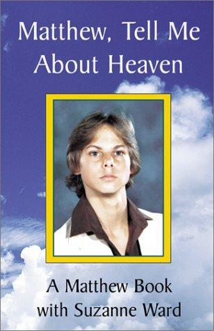 Matthew, Tell Me About Heaven