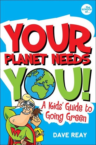 Your Planet Needs You by Dave Reay