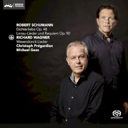 Schumann: Dichterliebe Op. 48, Lenau-Lieder und Requiem p. 90 / Wagner: Wesendonck Lieder by Robert Schumann ,   Richard Wagner ;   Christoph Prégardien  &   Michael Gees