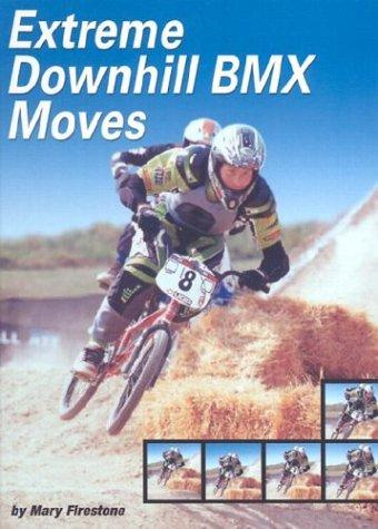 Extreme Downhill Bmx Moves (Behind the Moves) by Mary Firestone
