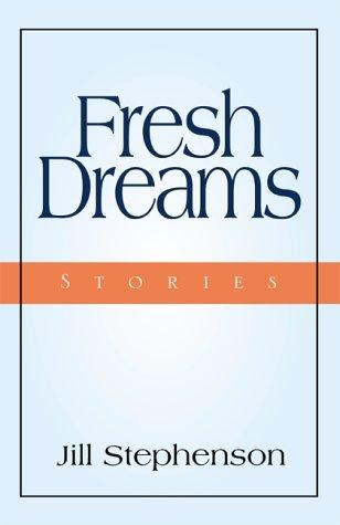 Fresh Dreams by Jill Stephenson