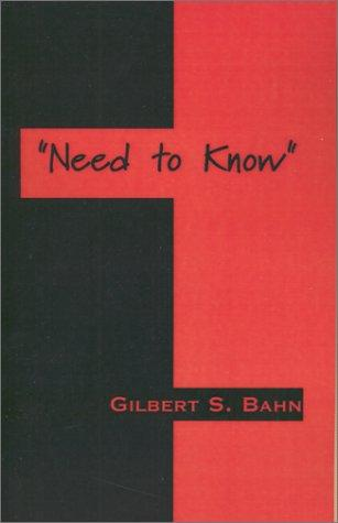 """Need to Know"" by Bahn, Gilbert S. Bahn"