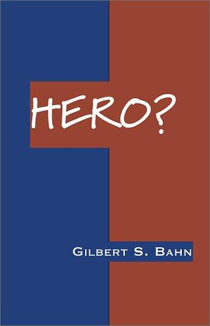 Hero? by Gilbert S. Bahn