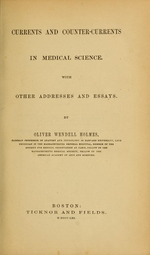 Currents and counter-currents in medical science by Oliver Wendell Holmes, Sr.